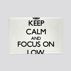 Keep Calm and focus on Low Magnets