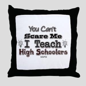 I Teach High Schoolers Throw Pillow