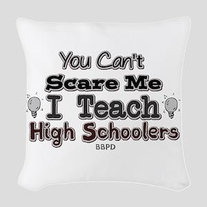 I Teach High Schoolers Woven Throw Pillow