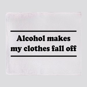 Alcohol Makes My Clothes Fall Off Throw Blanket