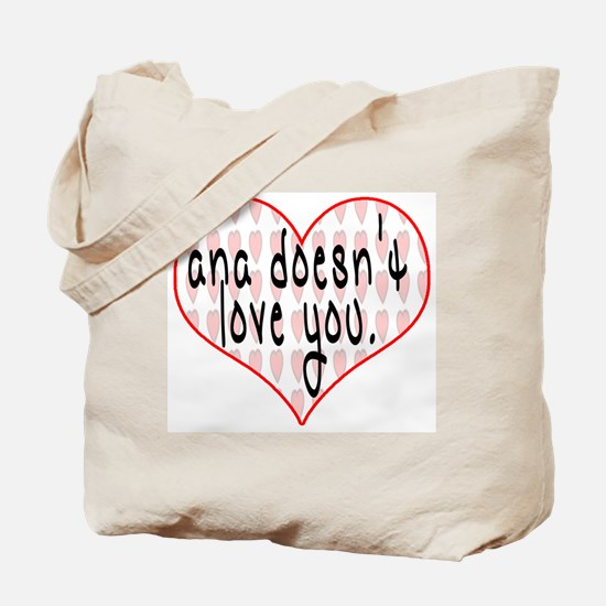 Ana Doesn't Love You Tote Bag