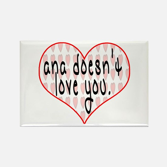 Ana Doesn't Love You Rectangle Magnet