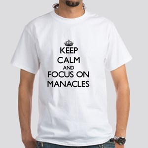 Keep Calm and focus on Manacles T-Shirt