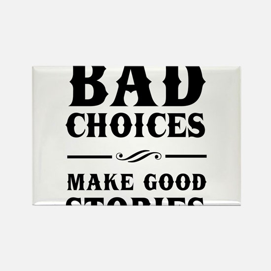 Bad Choices Make Good Stories Magnets