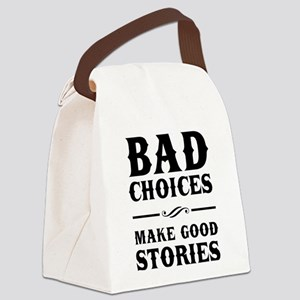 Bad Choices Make Good Stories Canvas Lunch Bag