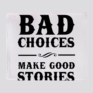 Bad Choices Make Good Stories Throw Blanket