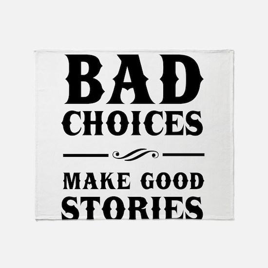 Bad Choices Make Good Stories Throw Blanket