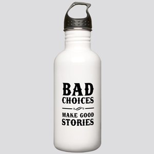 Bad Choices Make Good Stories Water Bottle