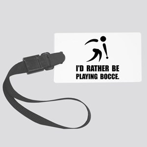 Rather Be Playing Bocce Luggage Tag