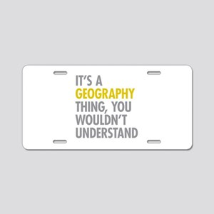 Its A Geography Thing Aluminum License Plate