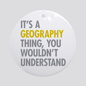 Its A Geography Thing Ornament (Round)