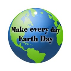 Make every day Earth Day Ornament (Round)