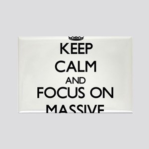 Keep Calm and focus on Massive Magnets