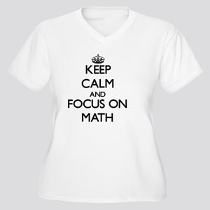 Keep Calm and focus on Math Plus Size T-Shirt