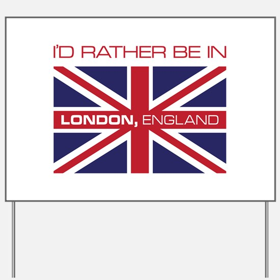 I'd Rather Be In London,England Yard Sign
