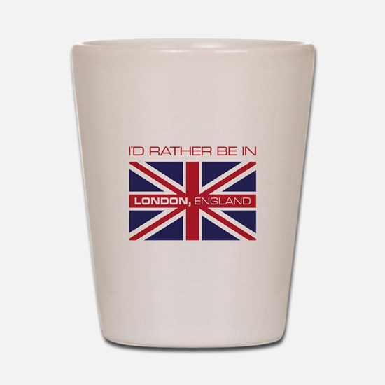 I'd Rather Be In London,England Shot Glass