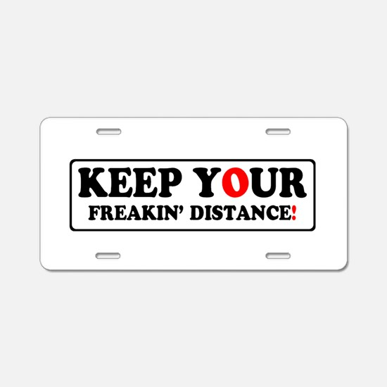 KEEP YOUR FREAKIN' DISTANCE! - Aluminum License Pl