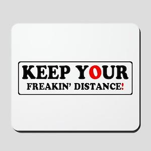 KEEP YOUR FREAKIN' DISTANCE! - Mousepad