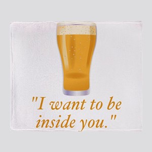 I want to be inside you - beer Throw Blanket