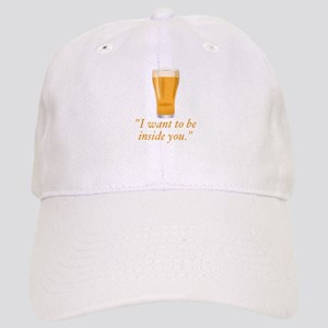 I want to be inside you - beer Baseball Cap