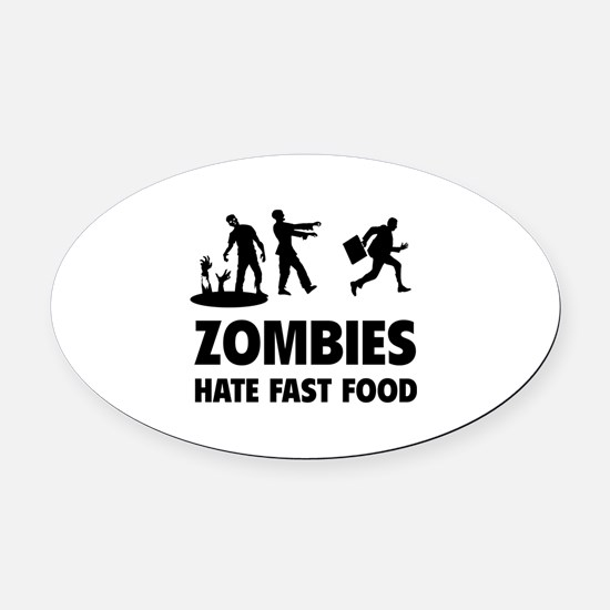 Zombies hate fast food Oval Car Magnet
