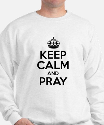 Keep Calm And Pray Sweatshirt