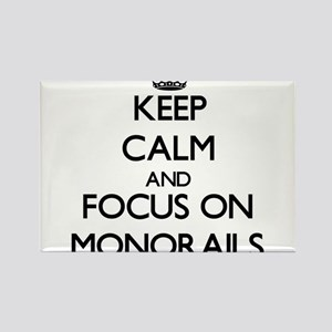 Keep Calm and focus on Monorails Magnets