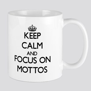 Keep Calm and focus on Mottos Mugs