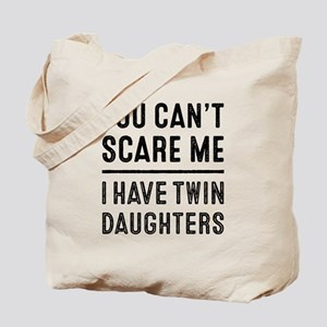 You Can't Scare Me I Have Twin Daughters Tote Bag