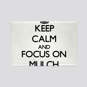 Keep Calm and focus on Mulch Magnets