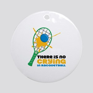No Crying In Racquetball Ornament (Round)