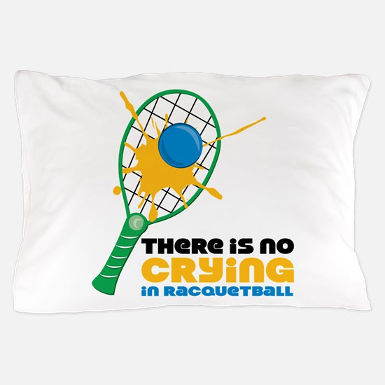 No Crying In Racquetball Pillow Case