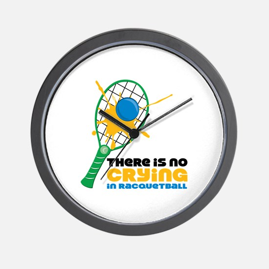 No Crying In Racquetball Wall Clock