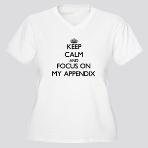 Keep Calm and focus on My Appendix Plus Size T-Shi