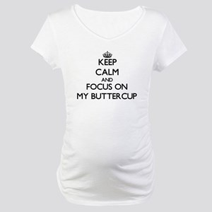 Keep Calm and focus on My Buttercup Maternity T-Sh