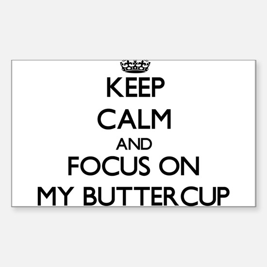 Keep Calm and focus on My Buttercup Decal