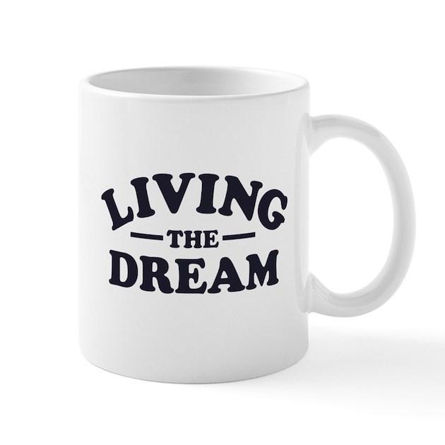 Living The Dream Mugs By TheShirtYurt2