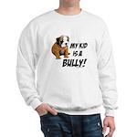 My Kid is a Bully! Sweatshirt