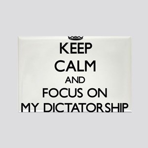Keep Calm and focus on My Dictatorship Magnets