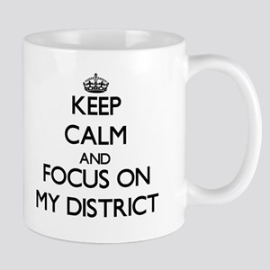Keep Calm and focus on My District Mugs
