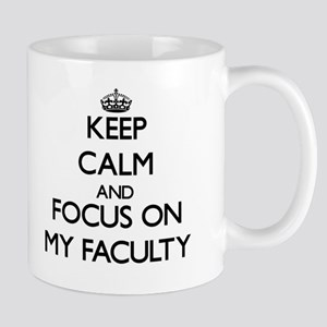 Keep Calm and focus on My Faculty Mugs