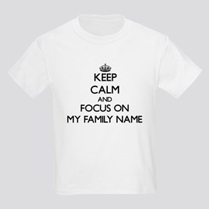 Keep Calm and focus on My Family Name T-Shirt