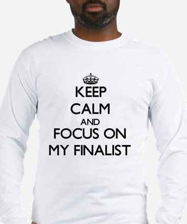 Keep Calm and focus on My Finalist Long Sleeve T-S