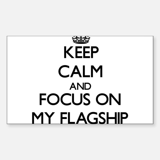 Keep Calm and focus on My Flagship Decal