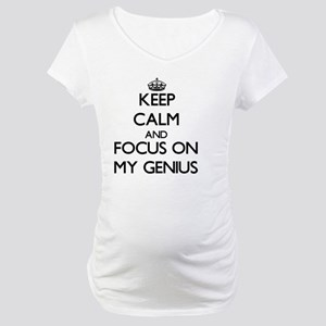 Keep Calm and focus on My Genius Maternity T-Shirt
