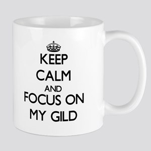 Keep Calm and focus on My Gild Mugs