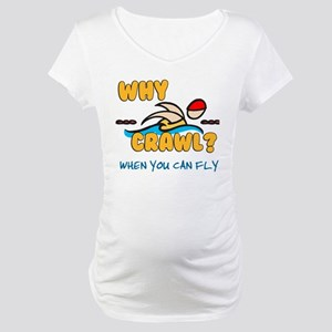 Why Crawl? Butterfly! Maternity T-Shirt
