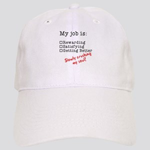 My job is crushing my soul Cap