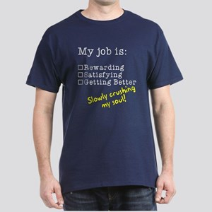 My job is crushing my soul Dark T-Shirt