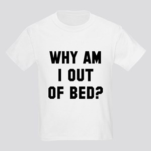 Why am I out of bed Kids Light T-Shirt